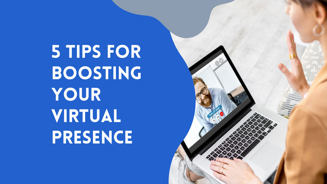 5 Tips for Boosting Your Virtual Presence